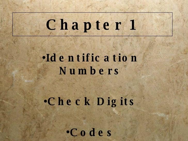 Chapter 1 <ul><li>Identification Numbers </li></ul><ul><li>Check Digits </li></ul><ul><li>Codes </li></ul>