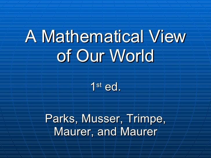 A Mathematical View of Our World 1 st  ed. Parks, Musser, Trimpe, Maurer, and Maurer