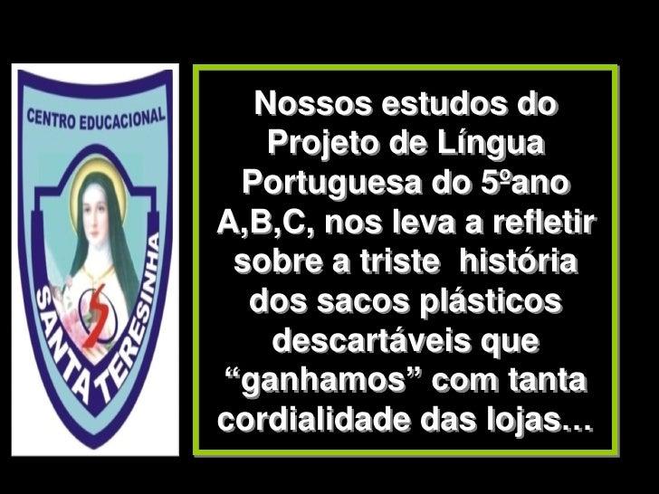 Nossos estudos do    Projeto de Língua  Portuguesa do 5ºano A,B,C, nos leva a refletir  sobre a triste história   dos saco...