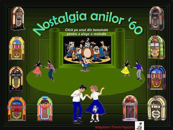 Nostalgia anilor '60 Click pe unul din tonomate pentru a alege o melodie Adaptare: Florin Popescu