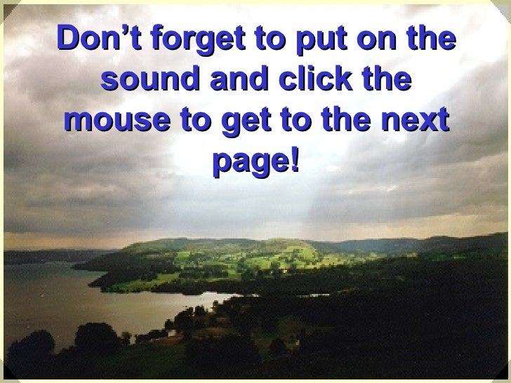 Don't forget to put on the sound and click the mouse to get to the next page!