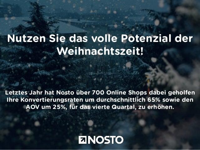 Nutzen Sie das volle Potenzial der  Weihnachtszeit!  Letztes Jahr hat Nosto über 700 Online Shops dabei geholfen  Ihre Kon...