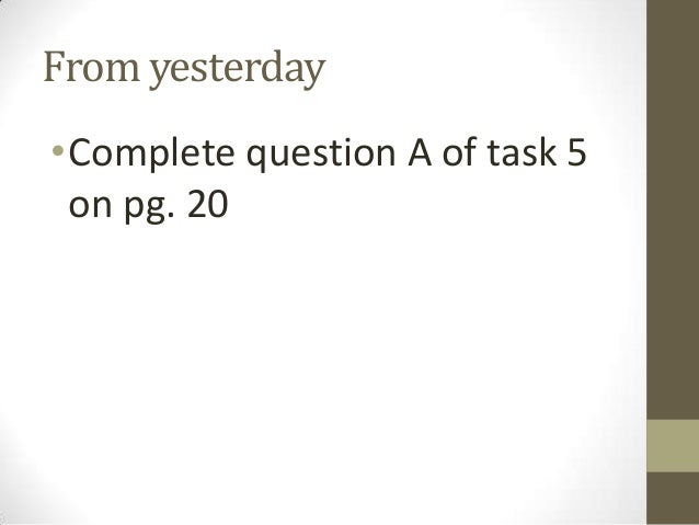 From yesterday •Complete question A of task 5 on pg. 20