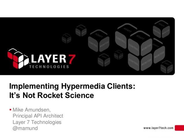 1Implementing Hypermedia Clients:It's Not Rocket Science Mike Amundsen,Principal API ArchitectLayer 7 Technologies@mamund