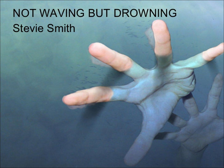 not waving but drowning poetry analysis Women in the poetry of t s eliot pp 94-131 | cite as not waving but drowning:  the waste land to eliot's drama authors authors and affiliations.