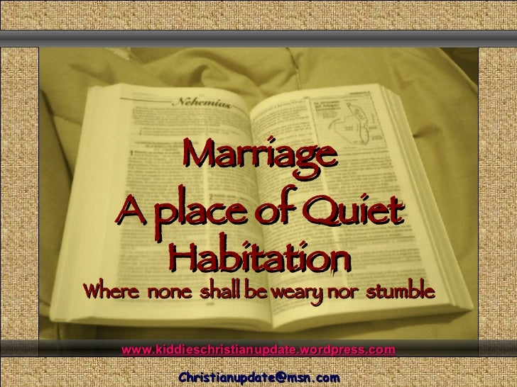 Marriage A place of Quiet Habitation Comunicación y Gerencia Where  none  shall be weary nor  stumble www.kiddieschristian...