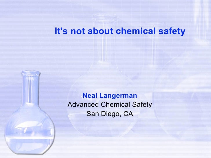 Its not about chemical safety      Neal Langerman  Advanced Chemical Safety       San Diego, CA