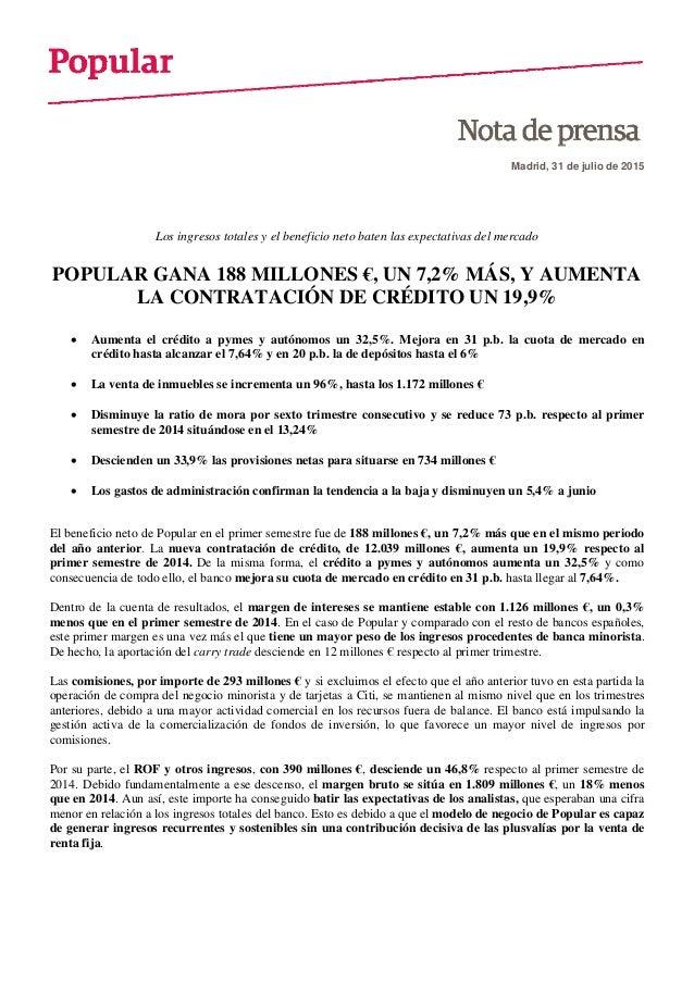 Madrid, 31 de julio de 2015 Los ingresos totales y el beneficio neto baten las expectativas del mercado POPULAR GANA 188 M...