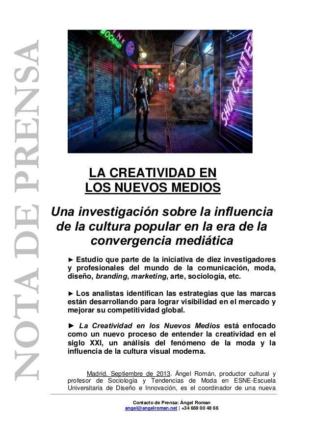 Contacto de Prensa: Ángel Roman angel@angelroman.net | +34 669 00 48 66 LA CREATIVIDAD EN LOS NUEVOS MEDIOS Una investigac...