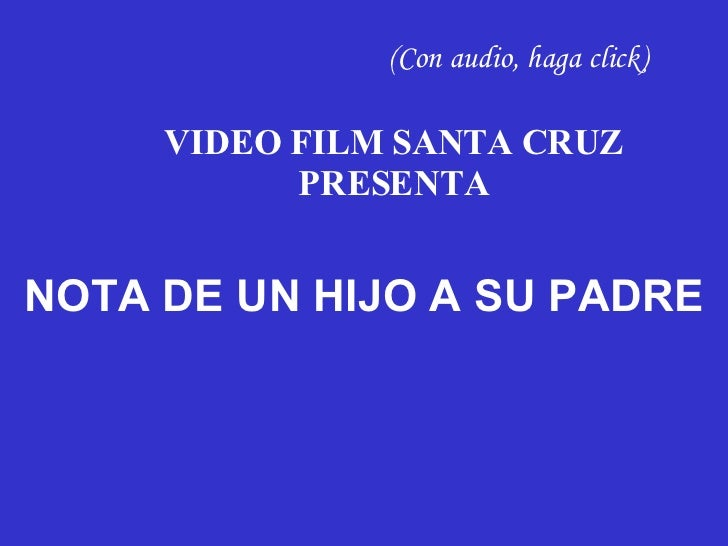 (Con audio, haga click) VIDEO FILM SANTA CRUZ PRESENTA NOTA DE UN HIJO A SU PADRE