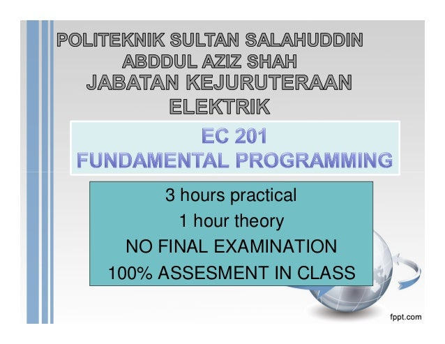 3 hours practical 1 hour theory NO FINAL EXAMINATION 100% ASSESMENT IN CLASS