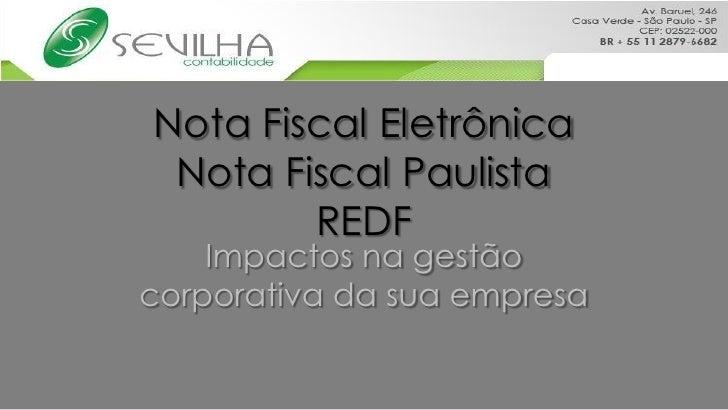 Nota Fiscal Eletrônica  Nota Fiscal Paulista         REDF     Impactos na gestão corporativa da sua empresa