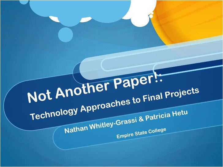Not Another Paper!: Technology Approaches to Final Projects<br />Nathan Whitley-Grassi & Patricia Hetu<br />Empire State C...