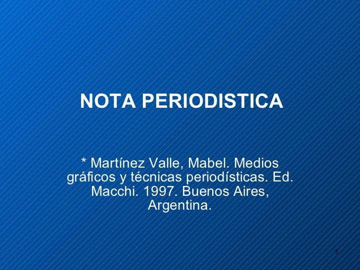 NOTA PERIODISTICA  * Martínez Valle, Mabel. Medios gráficos y técnicas periodísticas.  Ed. Macchi.  1997. Buenos Aires, Ar...