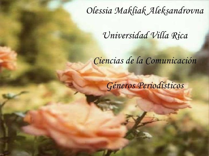 Olessia Makliak Aleksandrovna<br />Universidad Villa Rica<br />Ciencias de la Comunicación<br />Géneros Periodísticos<br />