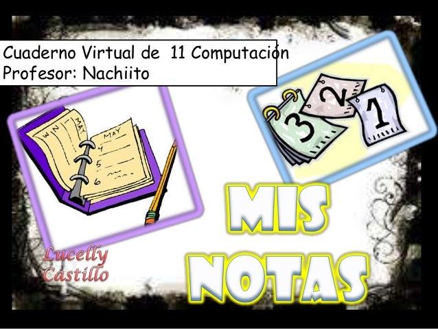 Cuaderno Virtual de 11 ComputaciónProfesor: Nachiito