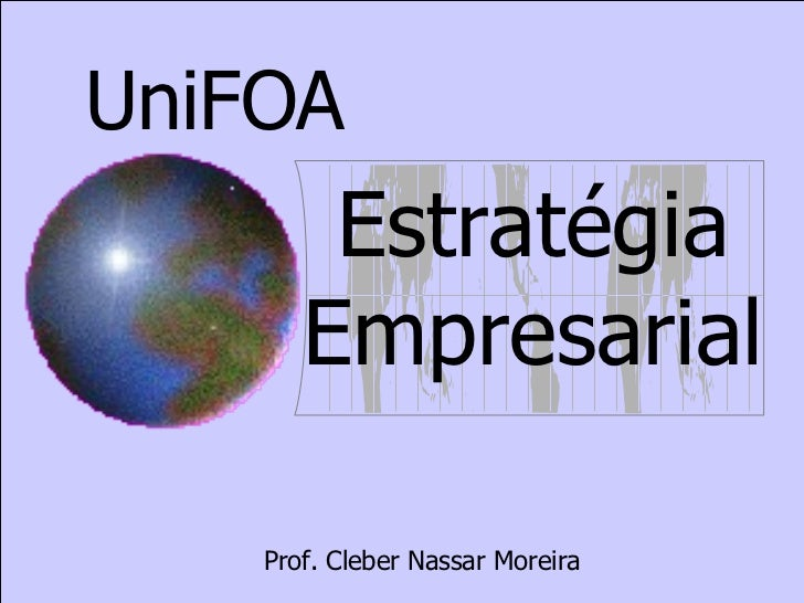 UniFOA Estratégia Empresarial Prof. Cleber Nassar Moreira