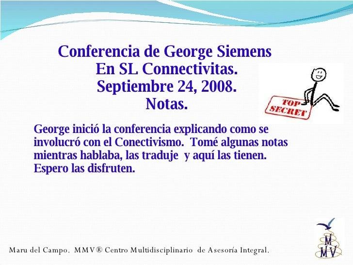 Conferencia de George Siemens  En SL Connectivitas. Septiembre 24, 2008. Notas. George inició la conferencia explicando co...