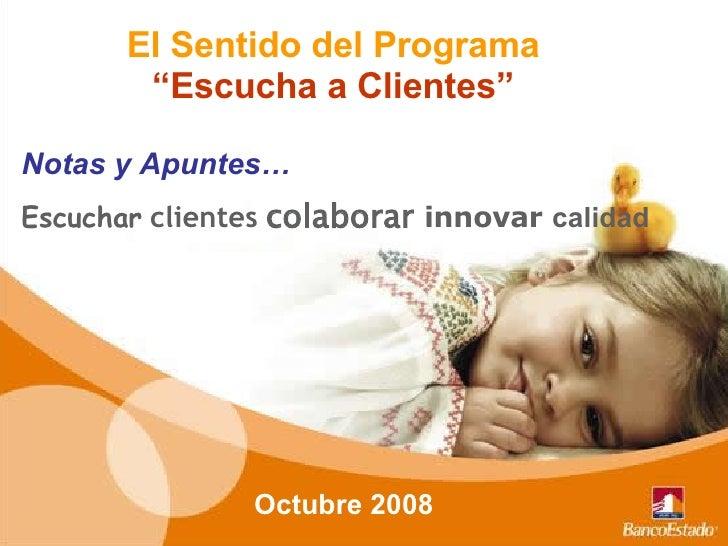 """El Sentido del Programa  """" Escucha a Clientes""""   Notas y Apuntes… Escuchar   clientes   colaborar  innovar  calidad Octubr..."""
