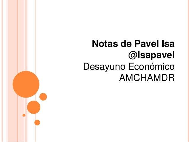 Notas de Pavel Isa @Isapavel Desayuno Económico AMCHAMDR