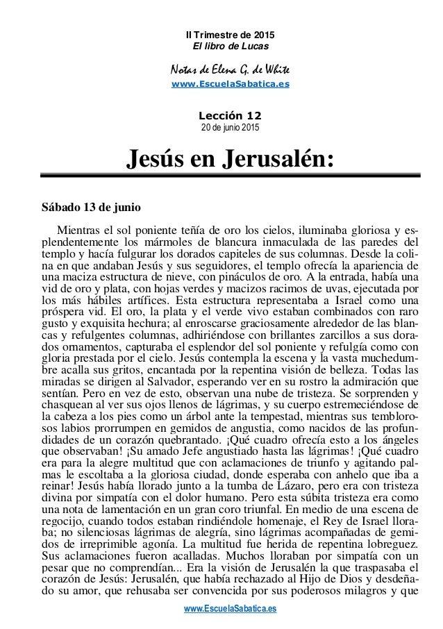 www.EscuelaSabatica.es II Trimestre de 2015 El libro de Lucas Notas de Elena G. de White www.EscuelaSabatica.es Lección 12...