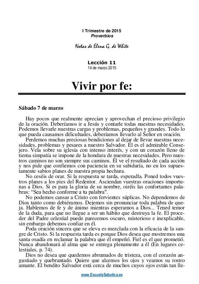 www.EscuelaSabatica.es I Trimestre de 2015 Proverbios Notas de Elena G. de White Lección 11 14 de marzo 2015 Vivir por fe:...