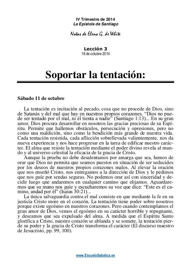 www.EscuelaSabatica.es  IV Trimestre de 2014  La Epístola de Santiago  Notas de Elena G. de White  Lección 3  18 de octubr...