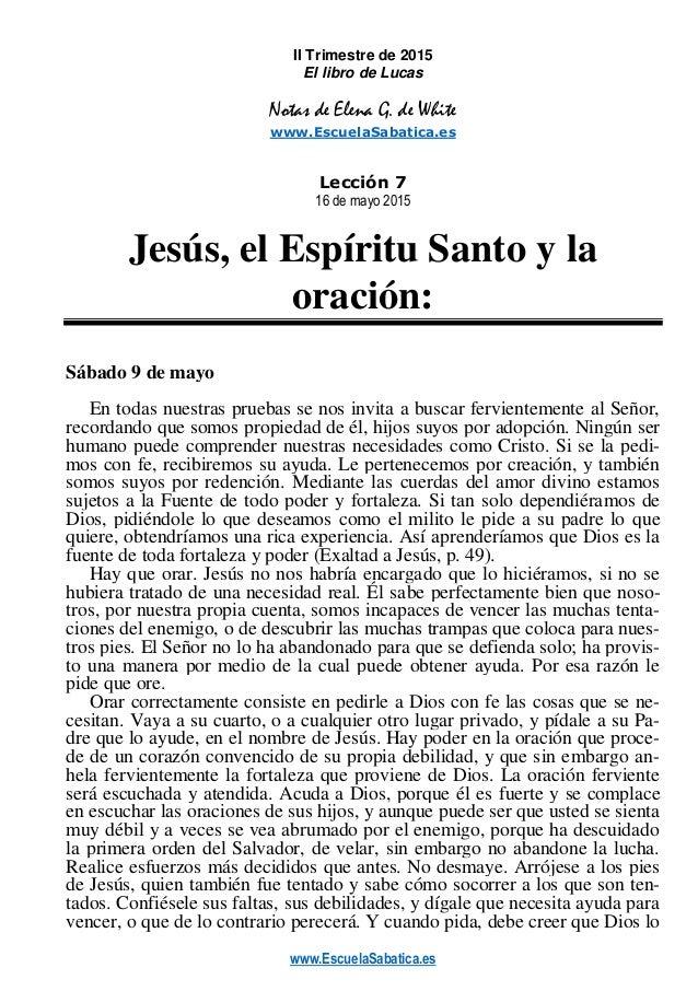 www.EscuelaSabatica.es II Trimestre de 2015 El libro de Lucas Notas de Elena G. de White www.EscuelaSabatica.es Lección 7 ...