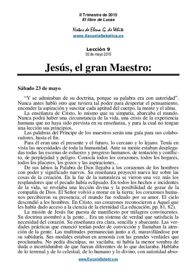 www.EscuelaSabatica.es II Trimestre de 2015 El libro de Lucas Notas de Elena G. de White www.EscuelaSabatica.es Lección 9 ...