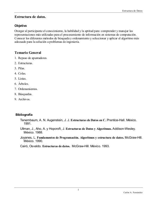 Estructura de Datos 1 Carlos A. Fernández Estructura de datos. Objetivo Otorgar al participante el conocimiento, la habili...