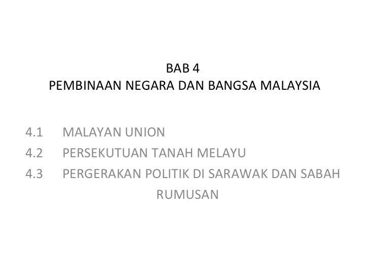 BAB 4      PEMBINAAN NEGARA DAN BANGSA MALAYSIA4.1    MALAYAN UNION4.2    PERSEKUTUAN TANAH MELAYU4.3    PERGERAKAN POLITI...