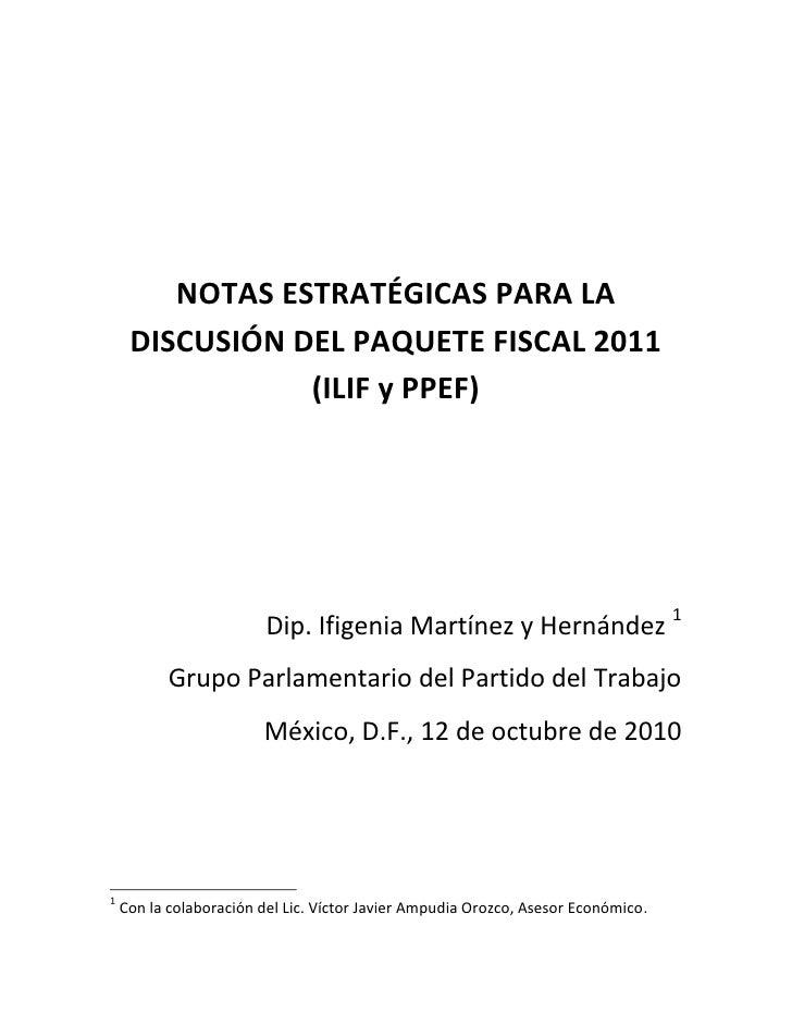 NOTAS ESTRATÉGICAS PARA LA      DISCUSIÓN DEL PAQUETE FISCAL 2011                 (ILIF y PPEF)                           ...