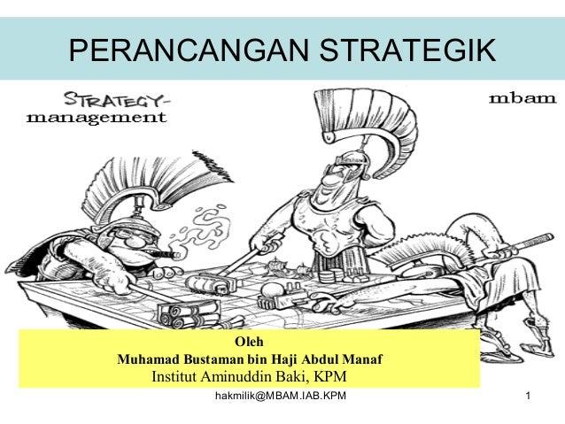 PERANCANGAN STRATEGIK • .  Oleh Muhamad Bustaman bin Haji Abdul Manaf  Institut Aminuddin Baki, KPM hakmilik@MBAM.IAB.KPM ...