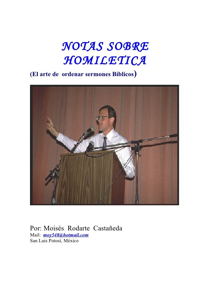 NOTAS SOBRE             HOMILETICA (El arte de ordenar sermones Bíblicos)     Por: Moisés Rodarte Castañeda Mail: moy548@h...