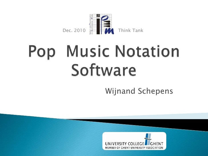 Dec. 2010                      Think Tank<br />Pop  Music Notation Software<br />Wijnand Schepens<br />