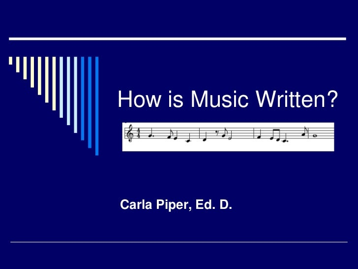How is Music Written?<br />Carla Piper, Ed. D.<br />