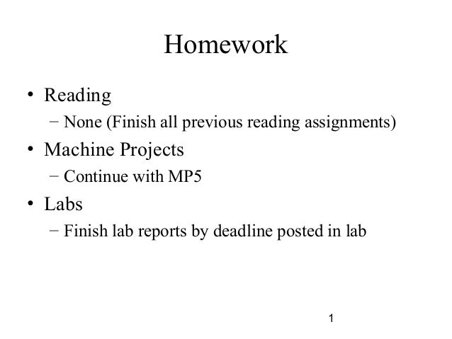 1 Homework • Reading – None (Finish all previous reading assignments) • Machine Projects – Continue with MP5 • Labs – Fini...