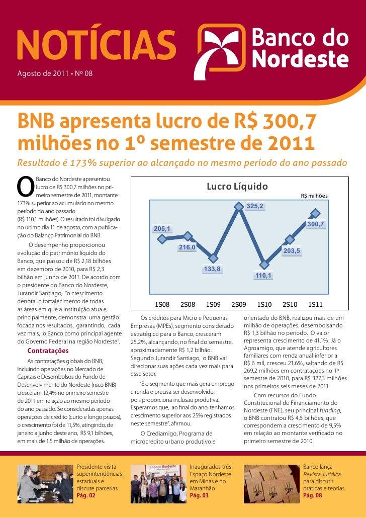 NOTÍCIASAgosto de 2011 • Nº 08BNB apresenta lucro de R$ 300,7milhões no 1º semestre de 2011Resultado é 173% superior ao al...