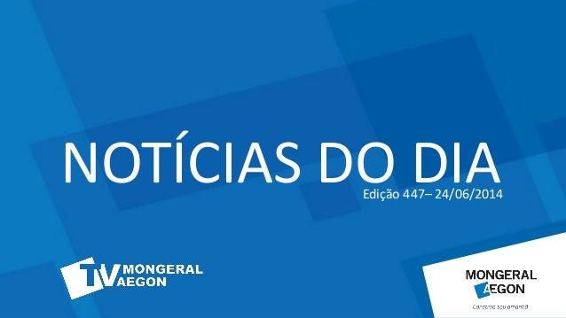 NOTÍCIAS DO DIA   Edição 447– 24/06/2014 NOTÍCIAS DO DIA NOTÍCIAS DO DIAEdição 447– 24/06/2014