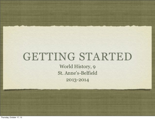 GETTING STARTED World History, 9 St. Anne's-Belfield 2013-2014  Thursday, October 17, 13