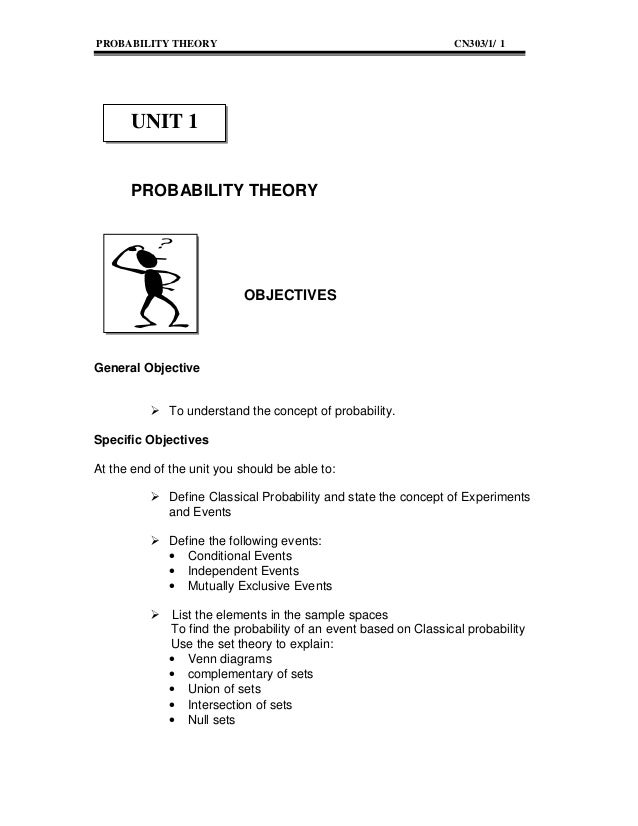 PROBABILITY THEORY  CN303/1/ 1  UNIT 1 PROBABILITY THEORY  OBJECTIVES  General Objective  To understand the concept of pro...