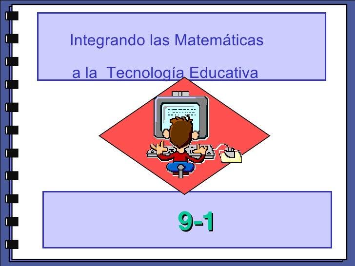 Integrando las Matemáticas  a la  Tecnología Educativa   9-1