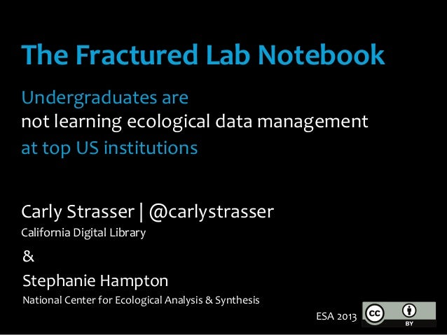 The	   Fractured	   Lab	   Notebook	    	    Undergraduates	   are	   	    not	   learning	   ecological	   data	   manage...