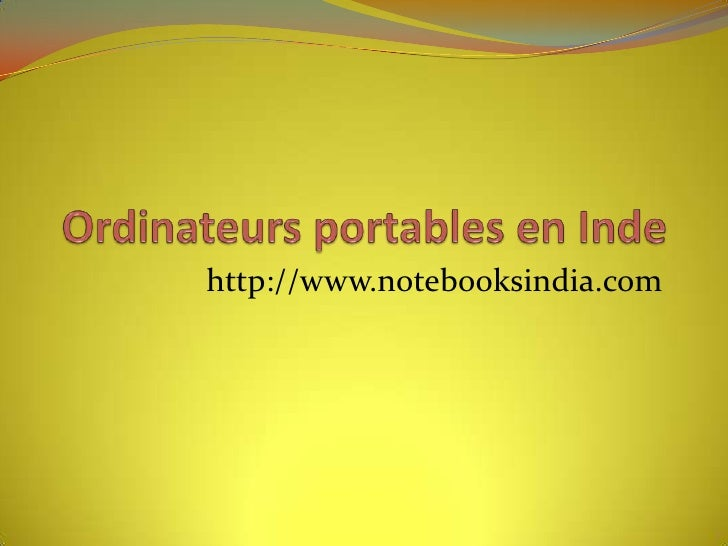 Ordinateurs portables en Inde<br />http://www.notebooksindia.com<br />
