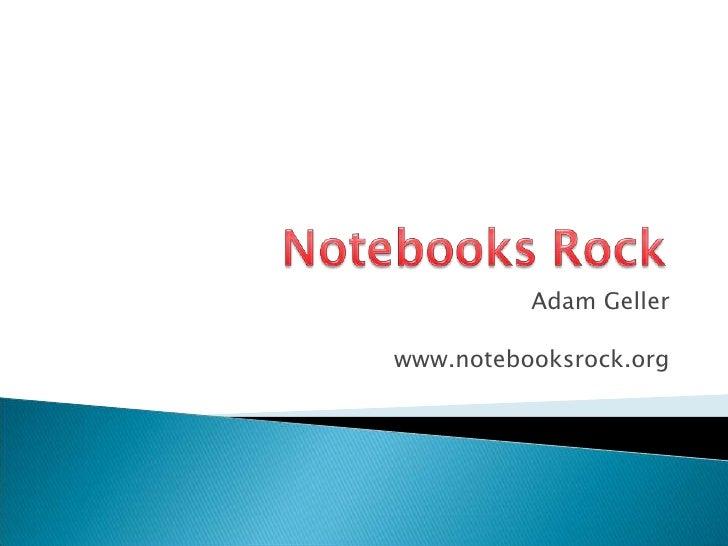 Adam Geller<br />www.notebooksrock.org<br />