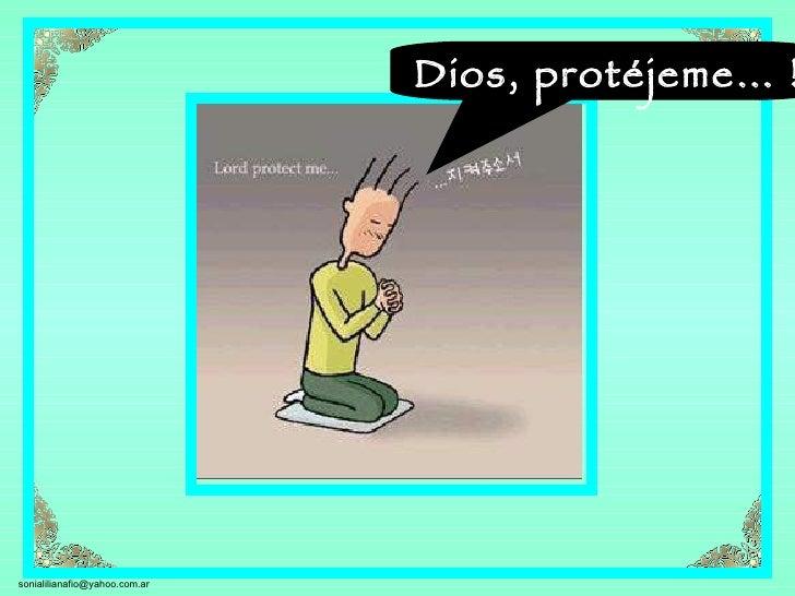 Dios, protéjeme… !     sonialilianafio@yahoo.com.ar