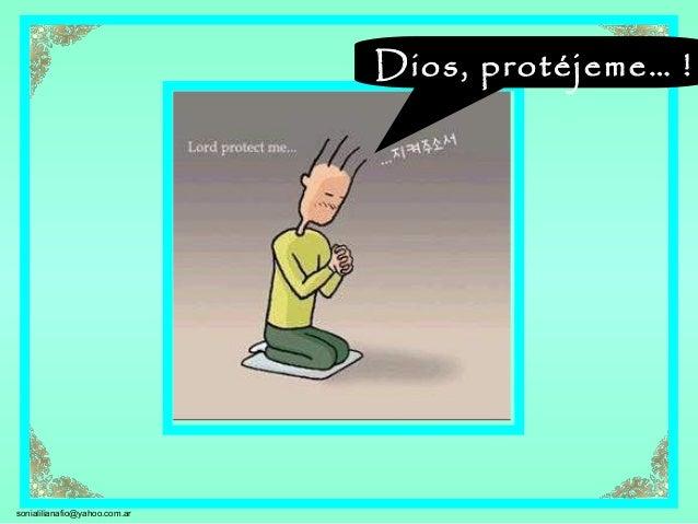 sonialilianafio@yahoo.com.ar Dios, protéjeme… !