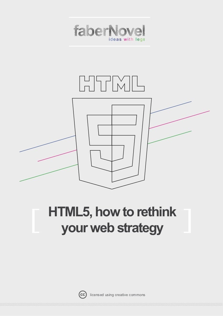 HTML5, how to rethink[     your web strategy                     ]          licensed using creative commons