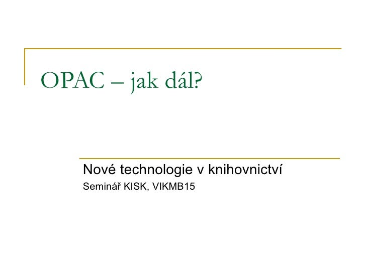 OPAC – jak dál? Nové technologie v knihovnictví Seminář KISK, VIKMB15