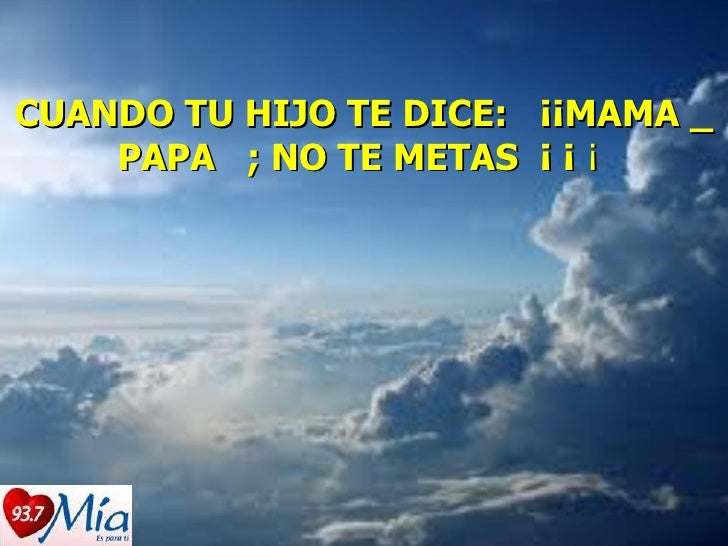 CUANDO TU HIJO TE DICE:  ¡¡MAMA _ PAPA  ; NO TE METAS  ¡ ¡  ¡